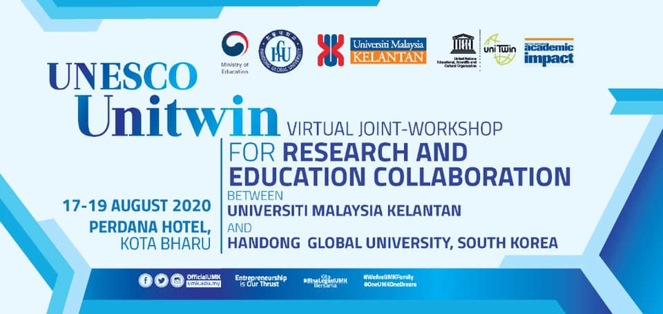 PROGRAM UNESCO UNITWIN VIRTUAL JOINT-WORKSHOP FOR RESEARCH AND EDUCATION COLLABORATION  BETWEEN UNIVERSITI MALAYSIA KELANTAN  AND HANDONG GLOBAL UNIVERSITY, SOUTH KOREA